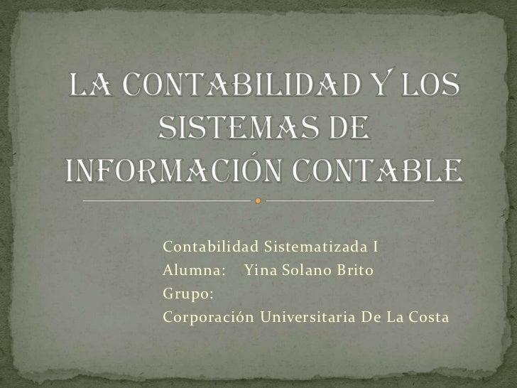 Contabilidad Sistematizada IAlumna: Yina Solano BritoGrupo:Corporación Universitaria De La Costa