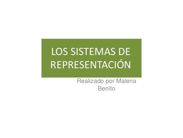 LOS SISTEMAS DEREPRESENTACIÓN    Realizado por Malena           Benito