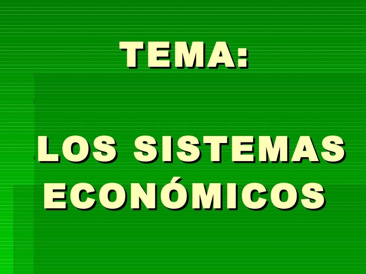 TEMA:  LOS SISTEMAS ECONÓMICOS