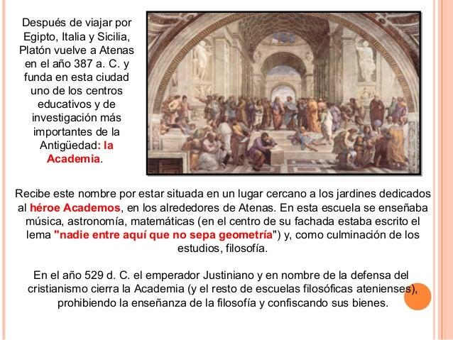 La academia Recibe este nombre por estar situada en un lugar cercano a los jardines dedicados al héroe Academos, en los al...