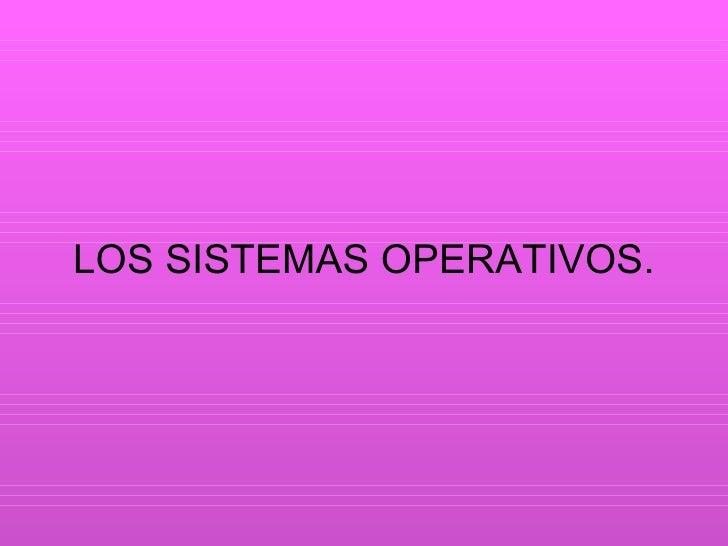 LOS SISTEMAS OPERATIVOS.