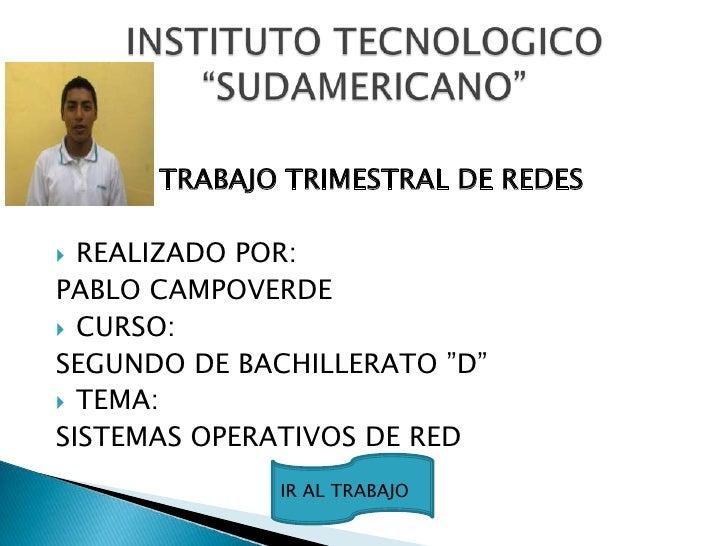 """TRABAJO TRIMESTRAL DE REDES    REALIZADO POR:  PABLO CAMPOVERDE  CURSO: SEGUNDO DE BACHILLERATO """"D""""  TEMA: SISTEMAS OPE..."""