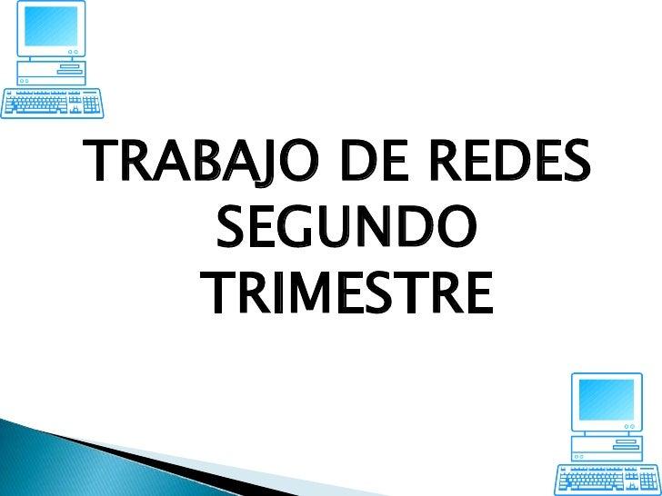 TRABAJO DE REDES     SEGUNDO    TRIMESTRE