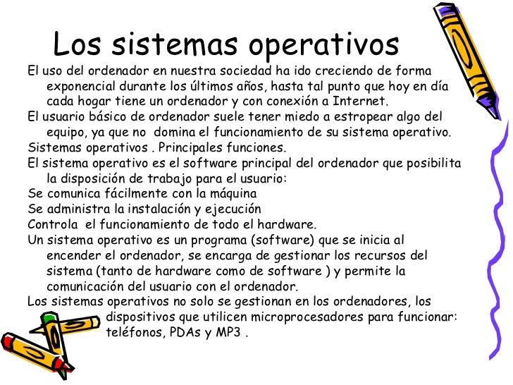Los sistemas operativos  El uso del ordenador en nuestra sociedad ha ido creciendo de forma exponencial durante los último...