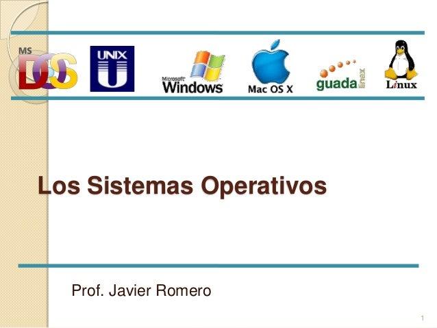 Los Sistemas Operativos  Prof. Javier Romero                          1