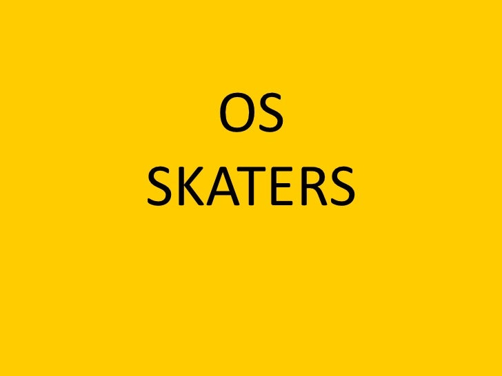 OS SKATERS<br />