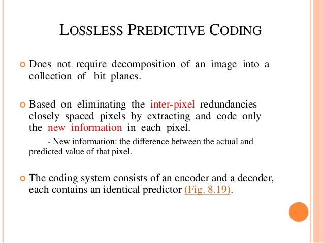 lossless predictive coding A lossless video coding method is provided  the lossless coding algorithm simply skips the transform and quantization  predictive lossless coding of images and.