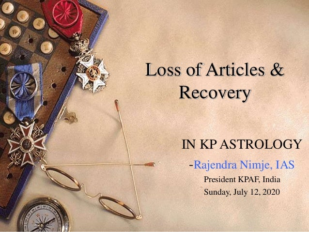 Loss of Articles & Recovery IN KP ASTROLOGY -Rajendra Nimje, IAS President KPAF, India Sunday, July 12, 2020