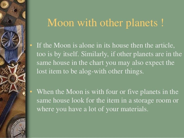 Moon with other planets ! • If the Moon is alone in its house then the article, too is by itself. Similarly, if other plan...