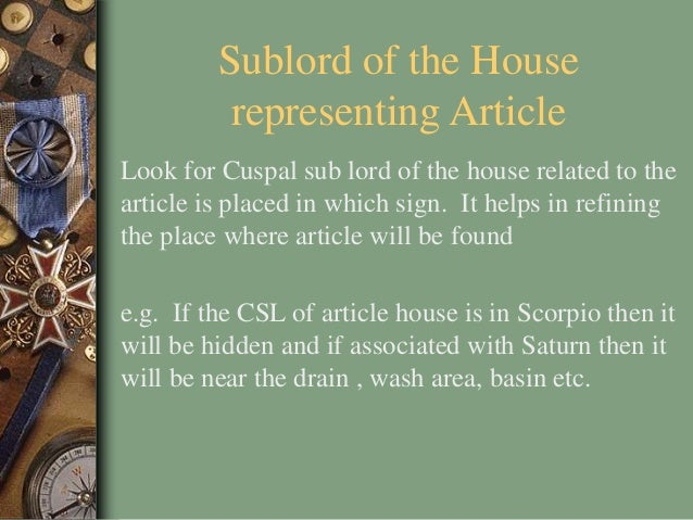 Sublord of the House representing Article Look for Cuspal sub lord of the house related to the article is placed in which ...