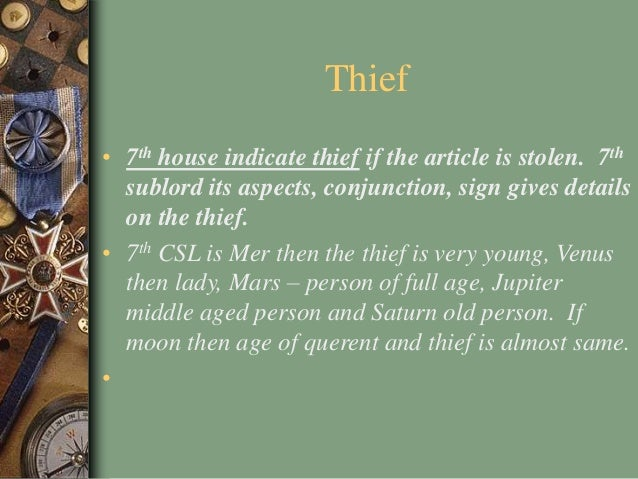 Thief • 7th house indicate thief if the article is stolen. 7th sublord its aspects, conjunction, sign gives details on the...