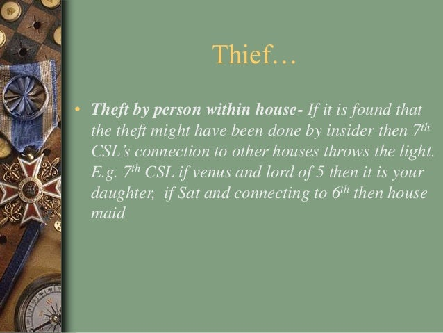 Thief… • Theft by person within house- If it is found that the theft might have been done by insider then 7th CSL's connec...