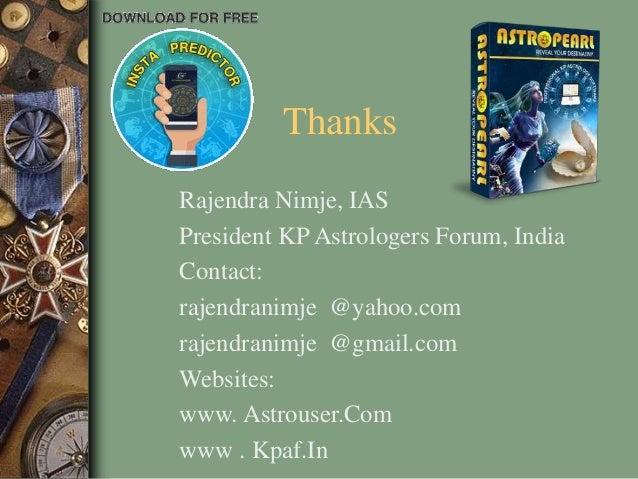 Thanks Rajendra Nimje, IAS President KP Astrologers Forum, India Contact: rajendranimje @yahoo.com rajendranimje @gmail.co...