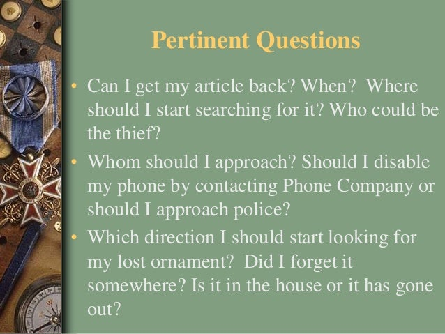 Pertinent Questions • Can I get my article back? When? Where should I start searching for it? Who could be the thief? • Wh...