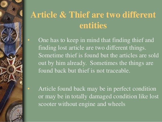 Article & Thief are two different entities • One has to keep in mind that finding thief and finding lost article are two d...
