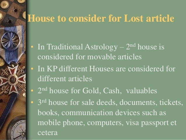 House to consider for Lost article • In Traditional Astrology – 2nd house is considered for movable articles • In KP diffe...