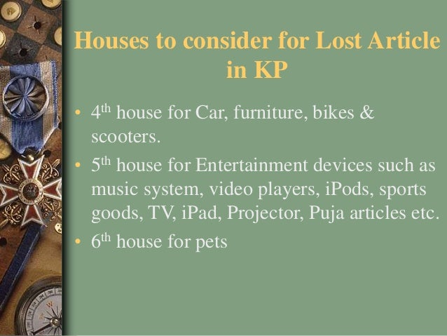 Houses to consider for Lost Article in KP • 4th house for Car, furniture, bikes & scooters. • 5th house for Entertainment ...