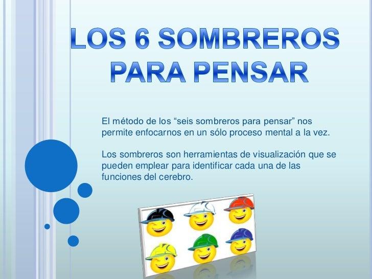 """LOS 6 SOMBREROS <br />PARA PENSAR<br />El método de los """"seis sombreros para pensar"""" nos permite enfocarnos en un sólo pro..."""