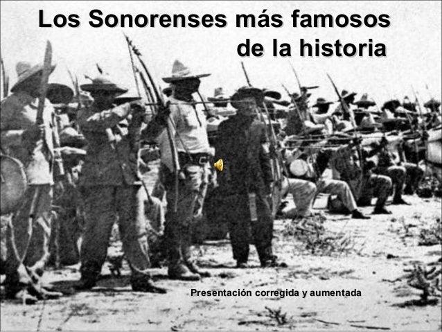 Los Sonorenses mLos Sonorenses más famososs famosos de la historiade la historia PresentaciPresentación corregida y aument...