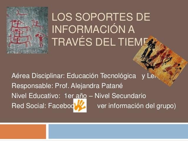 LOS SOPORTES DE             INFORMACIÓN A             TRAVÉS DEL TIEMPOAérea Disciplinar: Educación Tecnológica y LenguaRe...