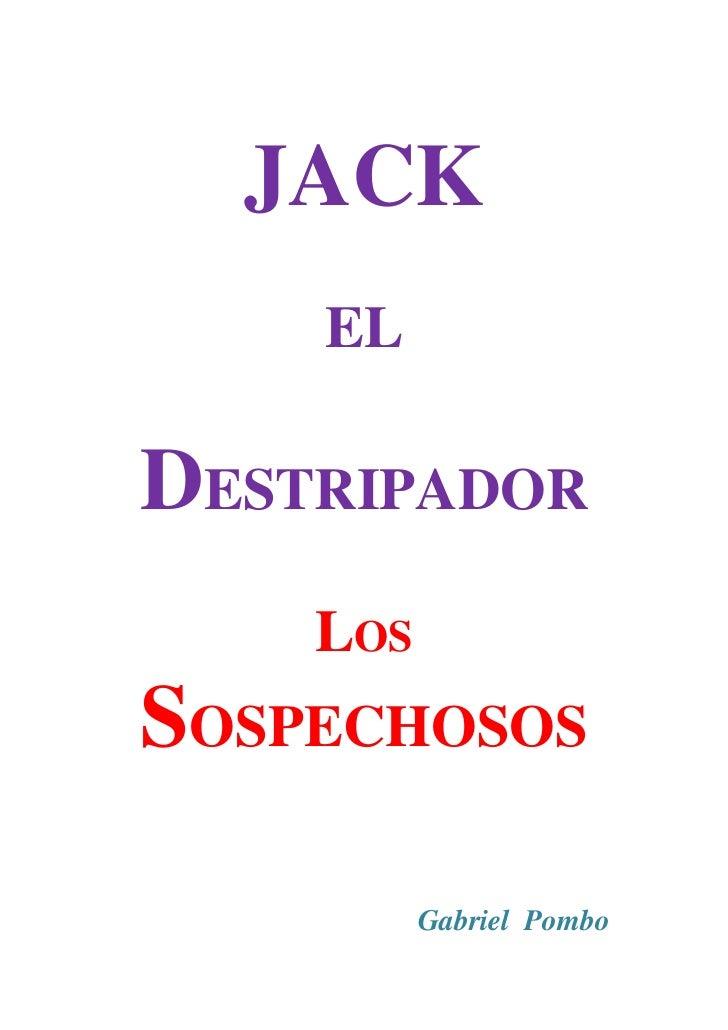 JACK    ELDESTRIPADOR    LOSSOSPECHOSOS          Gabriel Pombo