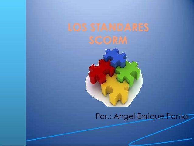 LOS STANDARES    SCORM    Por.: Angel Enrique Poma