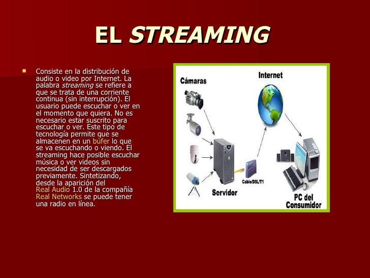 EL  STREAMING   <ul><li>Consiste en la distribución de audio o video por Internet. La palabra  streaming  se refiere a que...