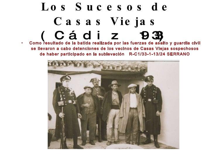 Los Sucesos de Casas Viejas (Cádiz 1933) <ul><li>Como resultado de la batida realizada por las fuerzas de asalto y guardia...