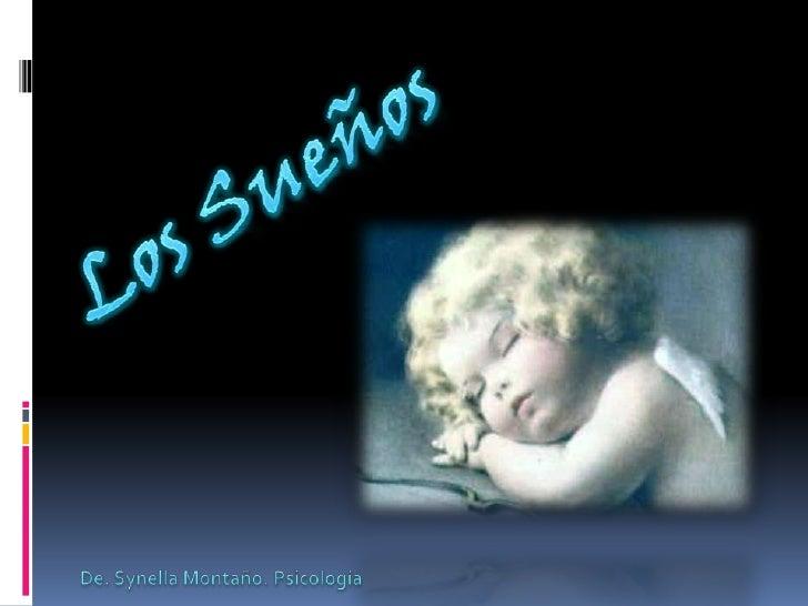 Los Sueños<br />De. Synella Montaño. Psicología<br />