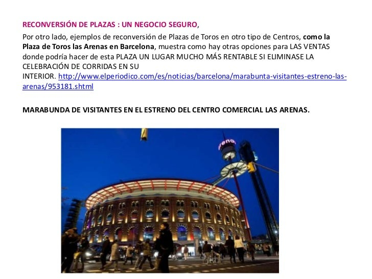 RECONVERSIÓN DE PLAZAS : UN NEGOCIO SEGURO,<br />Por otro lado, ejemplos de reconversión de Plazas de Toros en otro tipo ...