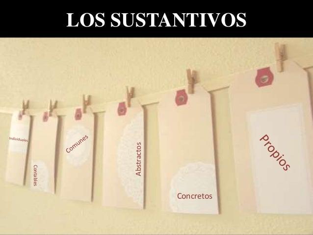 LOS SUSTANTIVOS Concretos Abstractos Contables