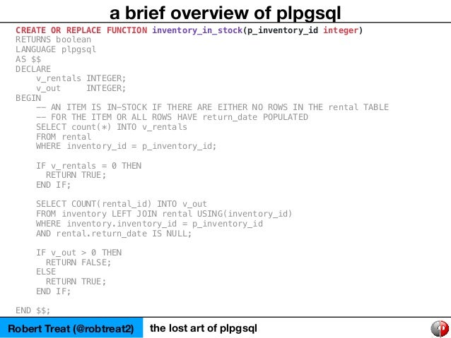 Robert Treat (@robtreat2) the lost art of plpgsql a brief overview of plpgsql CREATE OR REPLACE FUNCTION inventory_in_stoc...