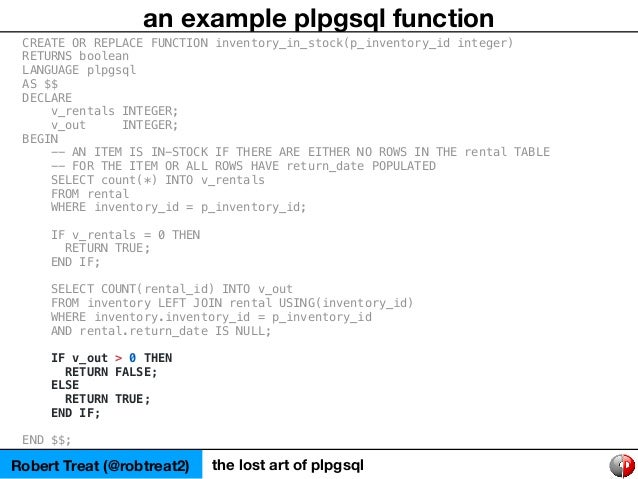 Robert Treat (@robtreat2) the lost art of plpgsql an example plpgsql function CREATE OR REPLACE FUNCTION inventory_in_stoc...