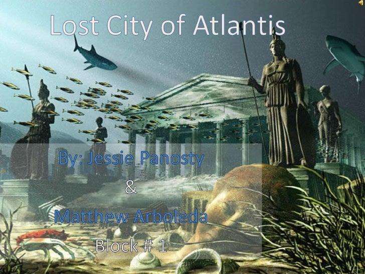 in search for the lost city of atlantis Atlantis ~ the lost city atlantis is known to most people as a legend or myth written by the greek poet plato, but is it possible that this lost continent really existed.