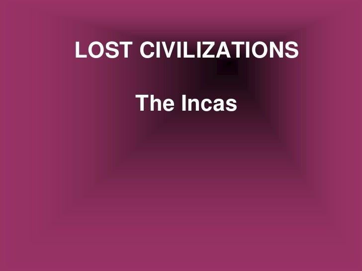 LOST CIVILIZATIONS      The Incas