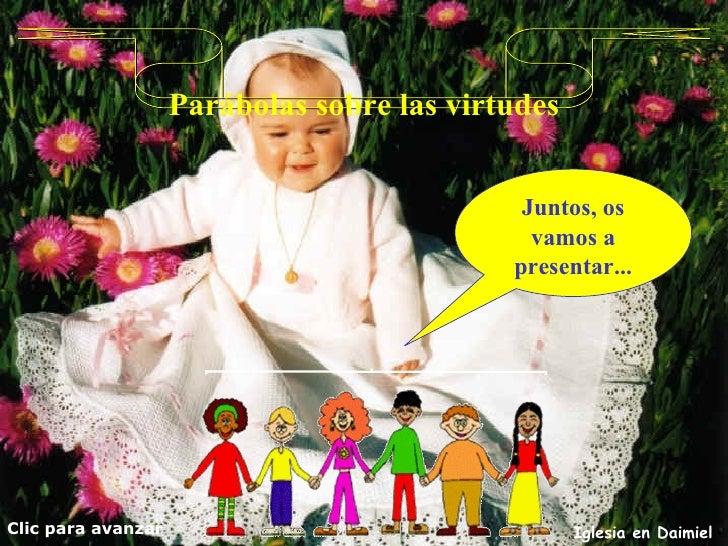 Parábolas sobre las virtudes Juntos, os vamos a presentar... Clic para avanzar Iglesia en Daimiel