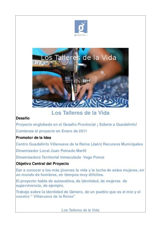 Los Talleres de la Vida Los Talleres de la Vida Desafío Proyecto englobado en el Desafío Provincial ¡ Súbete a Guadalinfo!...