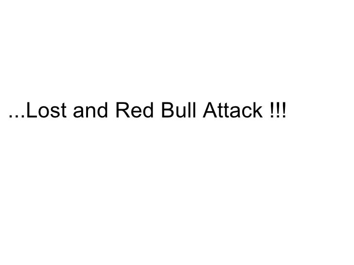 ...Lost and Red Bull Attack !!!