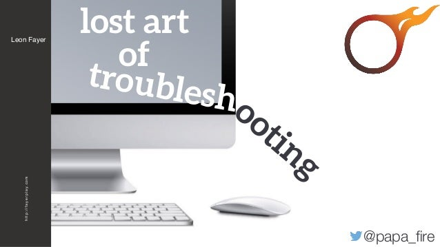 http://fayerplay.com lost art of troublesh @papa_fire ooting Leon Fayer