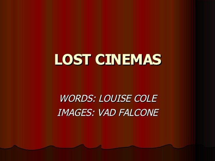 LOST CINEMAS WORDS: LOUISE COLE IMAGES: VAD FALCONE