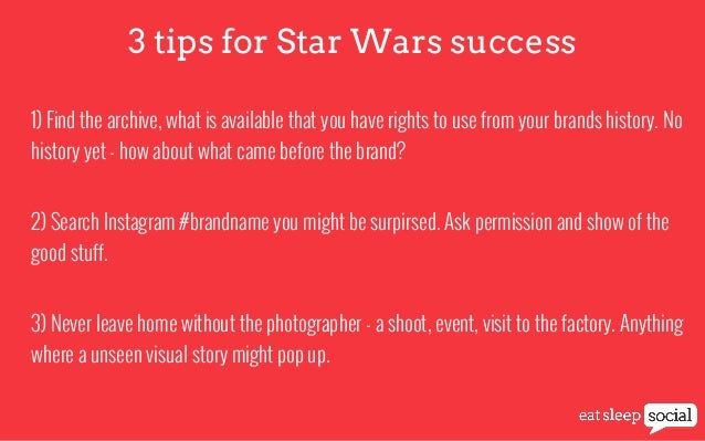 3 tips for Star Wars success 1) Find the archive, what is available that you have rights to use from your brands history. ...
