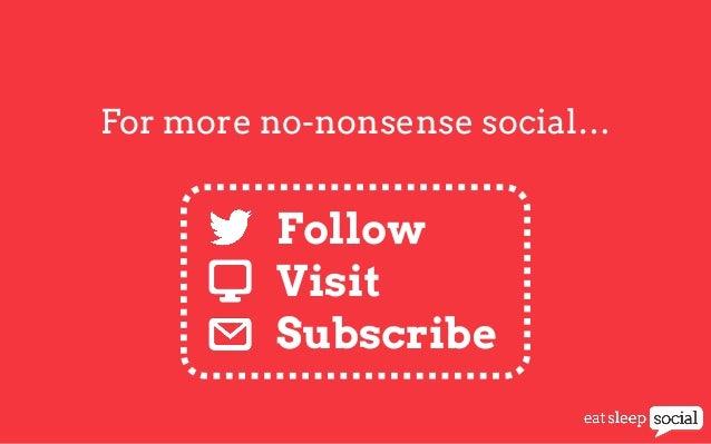 For more no-nonsense social…  Follow Visit Subscribe