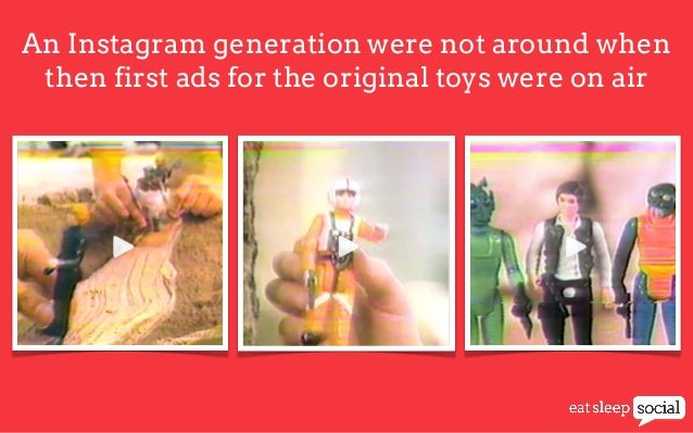 An Instagram generation were not around when then first ads for the original toys were on air