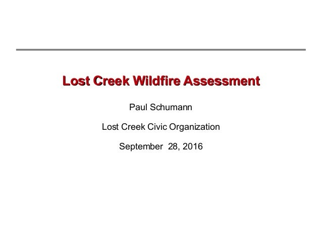 Lost Creek Wildfire AssessmentLost Creek Wildfire Assessment Paul Schumann Lost Creek Civic Organization September 28, 2016