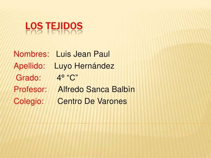 """Nombres:  Luis Jean Paul <br />Apellido:    Luyo Hernández<br />Grado:       4º """"C"""" <br />Profesor:     Alfredo Sanca Balb..."""
