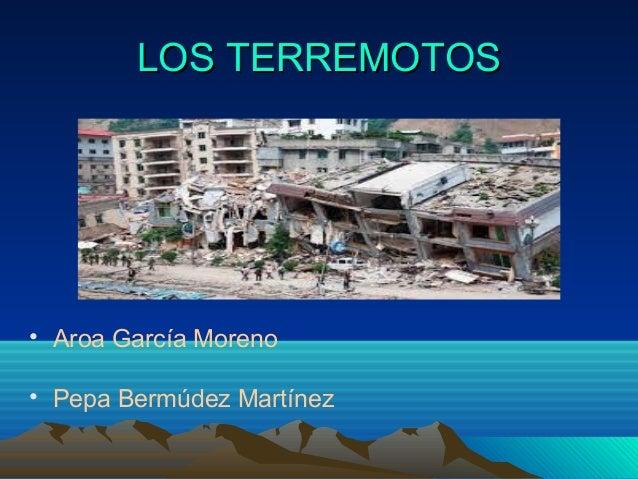 LOS TERREMOTOS  • Aroa García Moreno • Pepa Bermúdez Martínez