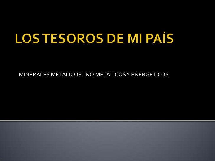 MINERALES METALICOS, NO METALICOS Y ENERGETICOS
