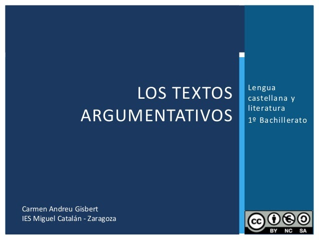Lengua castellana y literatura 1º Bachillerato LOS TEXTOS ARGUMENTATIVOS 1 Carmen Andreu Gisbert IES Miguel Catalán - Zara...