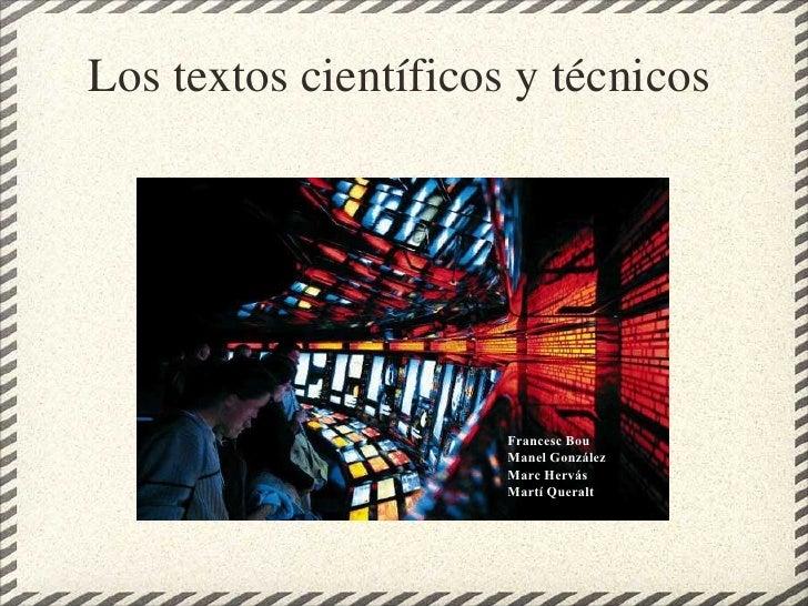 Los textos científicos y técnicos Francesc Bou Manel González Marc Hervás Martí Queralt