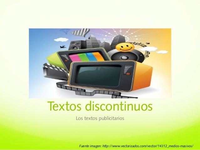 Textos discontinuos Los textos publicitarios Fuente imagen: http://www.vectorizados.com/vector/14312_medios-masivos/
